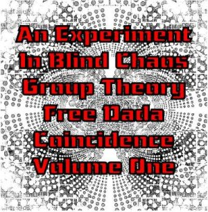 an experiment in blind chaos group theory free dada coincidence volume one